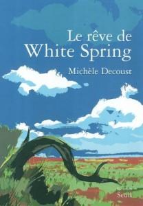 Le Rêve de White Spring - Michèle Decoust